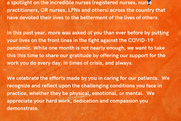 a card with with an orange background. across the top are the words happy nurses month, This year, National Nurses Week, traditionally celebrated from May 6 to May 12 each year, is now a month-long celebration to recognize the vast contributions and to shine a spotlight on the incredible nurses (registered nurses, nurse practitioners, OR nurses, LPNs and others) across the country that have devoted their lives to the betterment of the lives of others. In this past year, more was asked of you than ever before by putting your lives on the front lines in the fight against the COVID-19 pandemic. While one month is not nearly enough, we want to take this this time to share our gratitude by offering our support for the work you do every day, in times of crisis, and always. We celebrate the efforts made by you in caring for our patients. We recognize and reflect upon the challenging conditions you face in practice, whether they be physical, emotional, or mental. We appreciate your hard work, dedication and compassion you demonstrate. On behalf of our faculty, we thank you from the bottom of our hearts. the card is signed by li-ming su md chairman department of urology