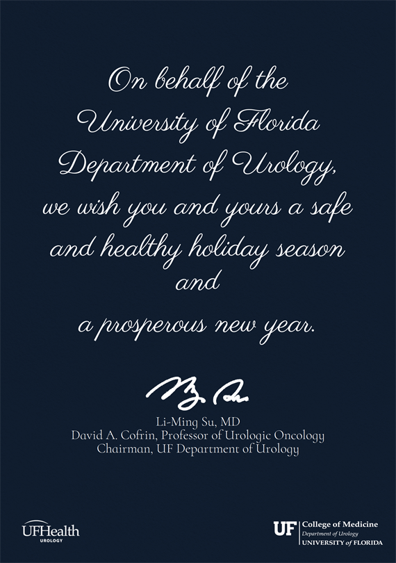 a dark blue background with the words On behalf of the University of Florida Department of Urology, we wish you and yours a safe and healthy holiday season and a prosperous new year. Li-Ming Su, MD David A. Cofrin, Professor of Urologic Oncology Chairman, UF Department of Urology.