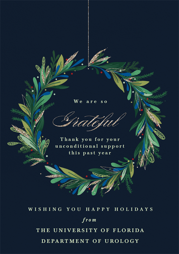 a dark blue background with a dark blue, dark green and light green wreath. the words We are so grateful. Thank you for your unconditional support this past year. WISHING YOU HAPPY HOLIDAYS from THE UNIVERSITY OF FLORIDA DEPARTMENT OF UROLOGY.